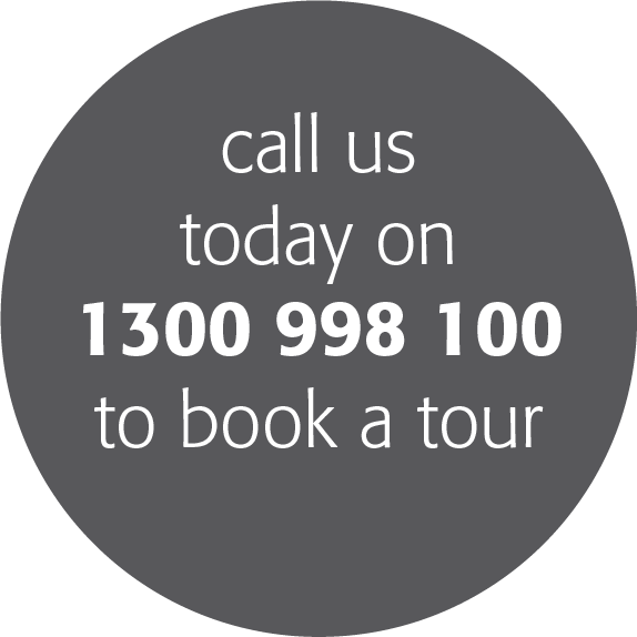Call us today on 1300 998 100 to book a tour
